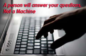 A person will answer your questions, not a machine